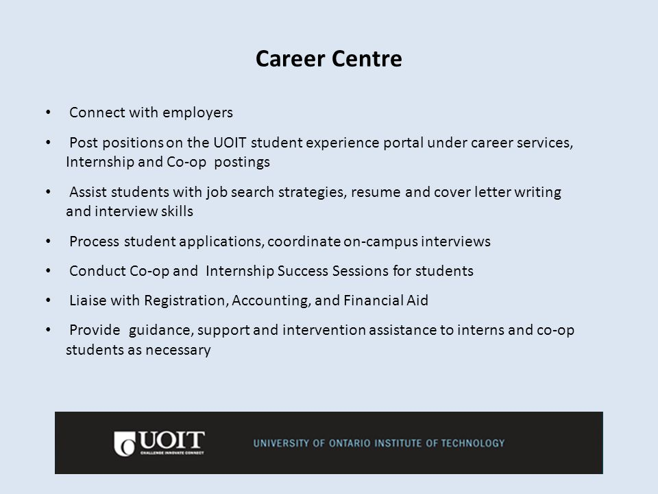 Connect with employers Post positions on the UOIT student experience portal under career services, Internship and Co-op postings Assist students with
