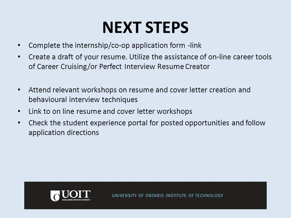 NEXT STEPS Complete the internship/co-op application form -link Create a draft of your resume.