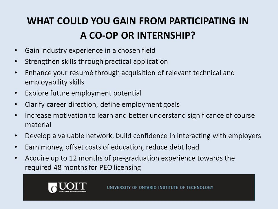Creating opportunities We encourage you to take initiative and seek out co-op and internship opportunities Network with family and friends Register at indeed.ca or talentegg.ca to be aware of additional companies that employ engineers Bring the details to the internship coordinator for acceptance into the program