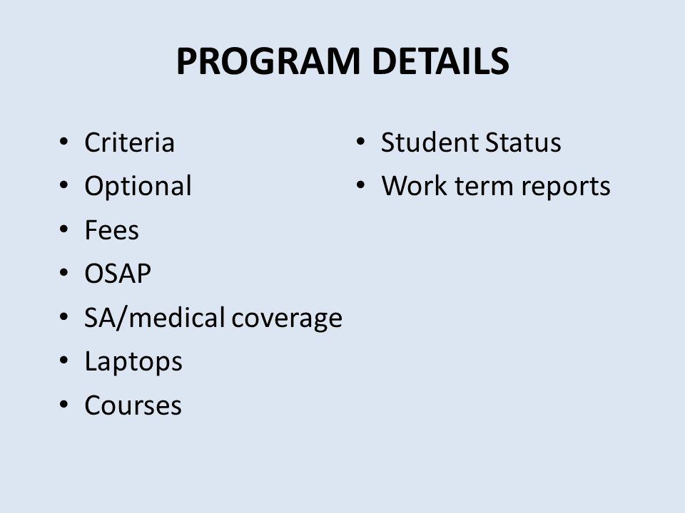 PROGRAM DETAILS Criteria Optional Fees OSAP SA/medical coverage Laptops Courses Student Status Work term reports