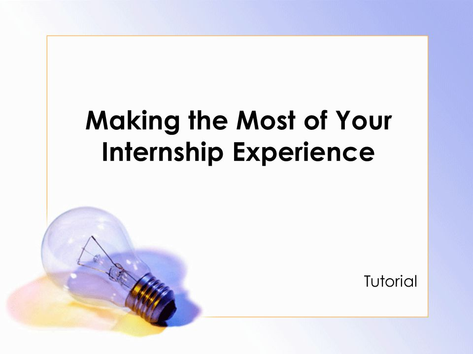 Making the Most of Your Internship Experience Tutorial