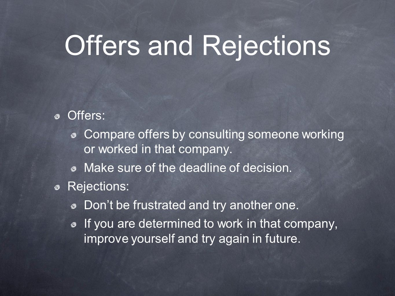 Offers and Rejections Offers: Compare offers by consulting someone working or worked in that company.
