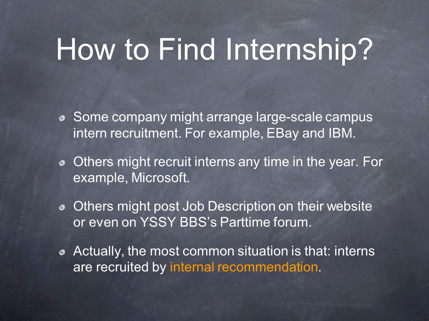 How to Find Internship. Some company might arrange large-scale campus intern recruitment.