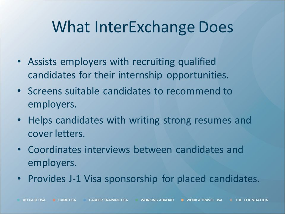 J-1 Visa Intern Requirements To apply as an Intern: Candidates must be currently enrolled in a degree- or certificate- granting post-secondary academic institution outside the U.S.