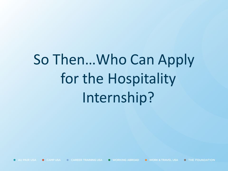 So Then…Who Can Apply for the Hospitality Internship?
