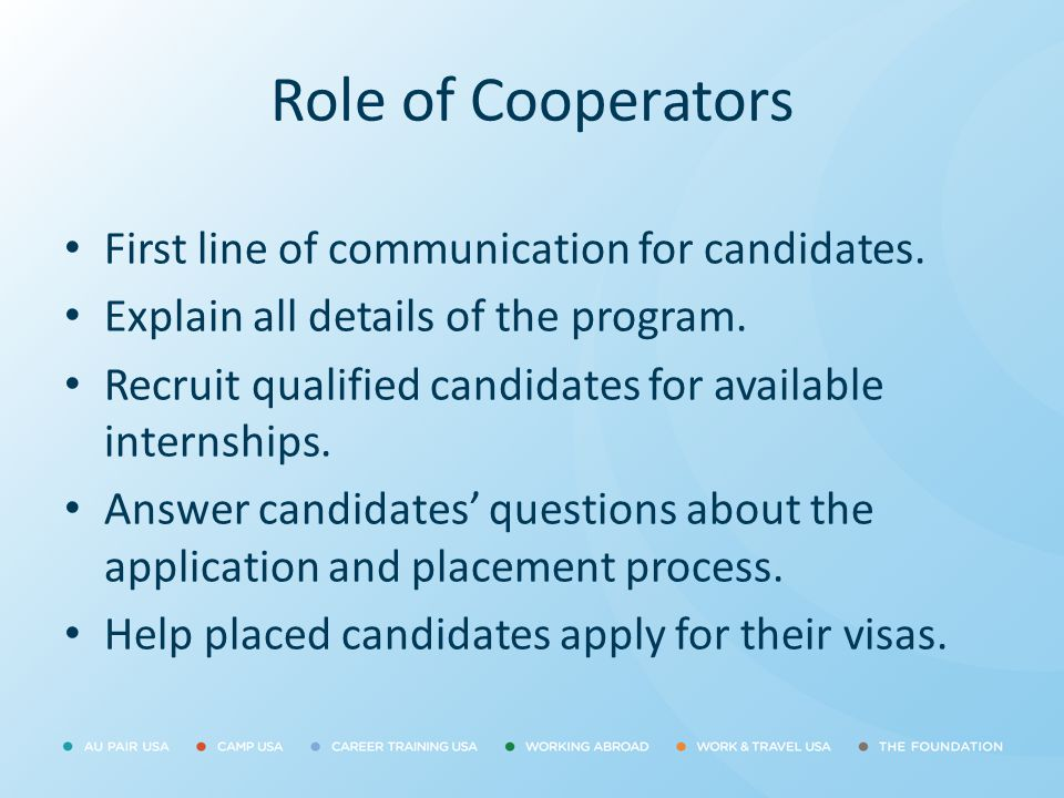 Role of Cooperators First line of communication for candidates. Explain all details of the program. Recruit qualified candidates for available interns