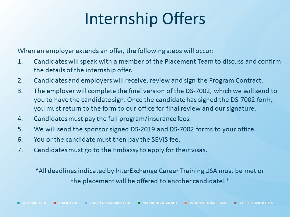 Internship Offers When an employer extends an offer, the following steps will occur: 1.Candidates will speak with a member of the Placement Team to di