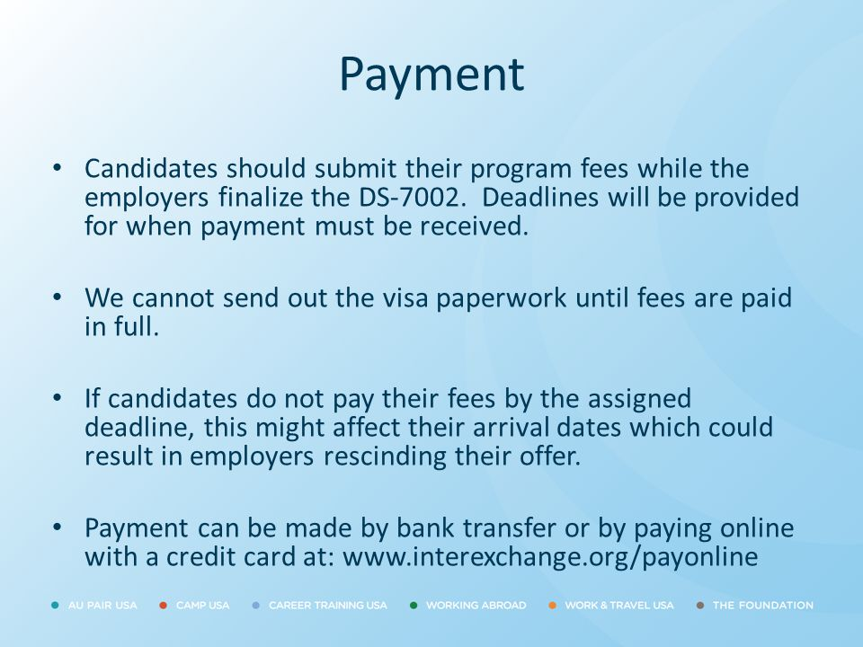 Payment Candidates should submit their program fees while the employers finalize the DS-7002. Deadlines will be provided for when payment must be rece