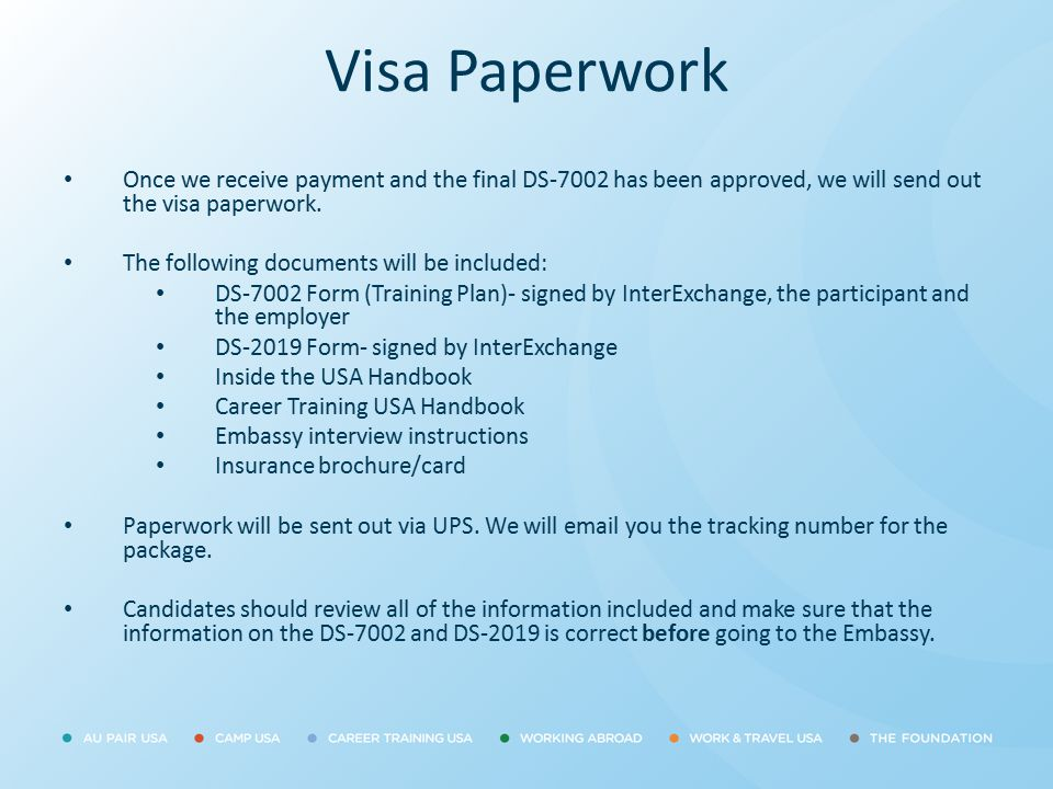 Visa Paperwork Once we receive payment and the final DS-7002 has been approved, we will send out the visa paperwork. The following documents will be i