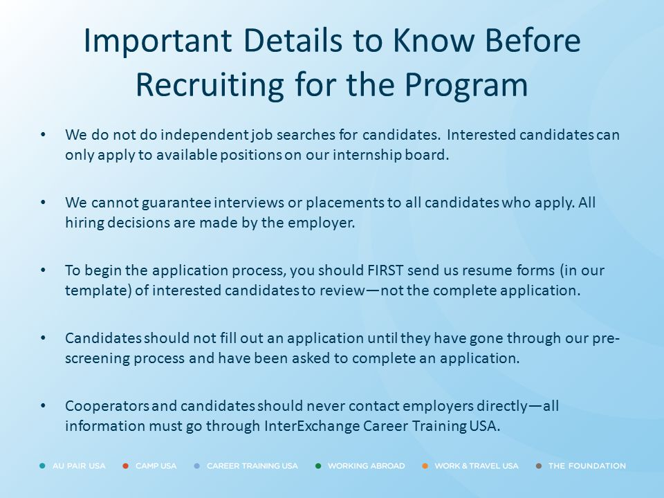 Important Details to Know Before Recruiting for the Program We do not do independent job searches for candidates. Interested candidates can only apply