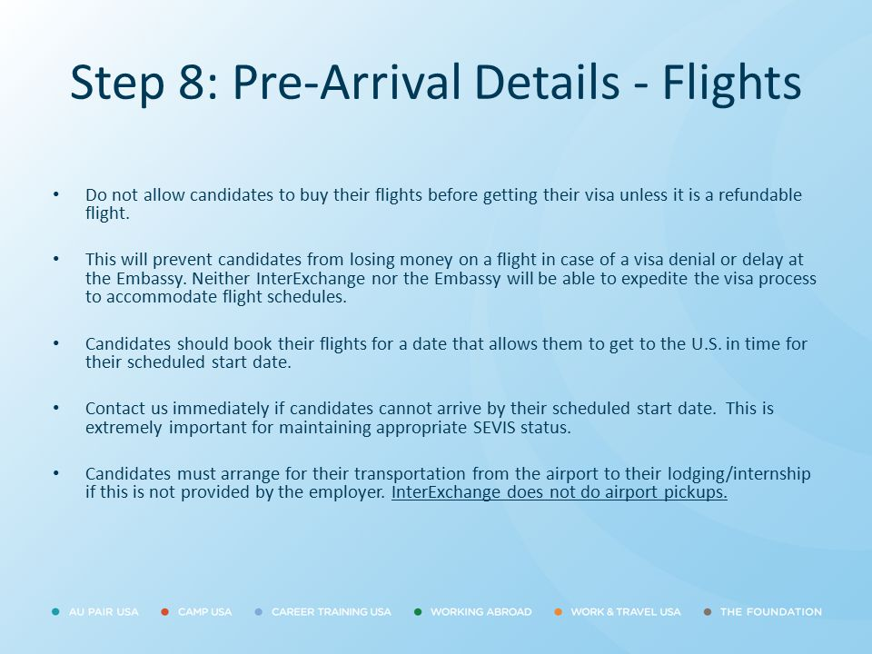 Step 8: Pre-Arrival Details - Flights Do not allow candidates to buy their flights before getting their visa unless it is a refundable flight. This wi