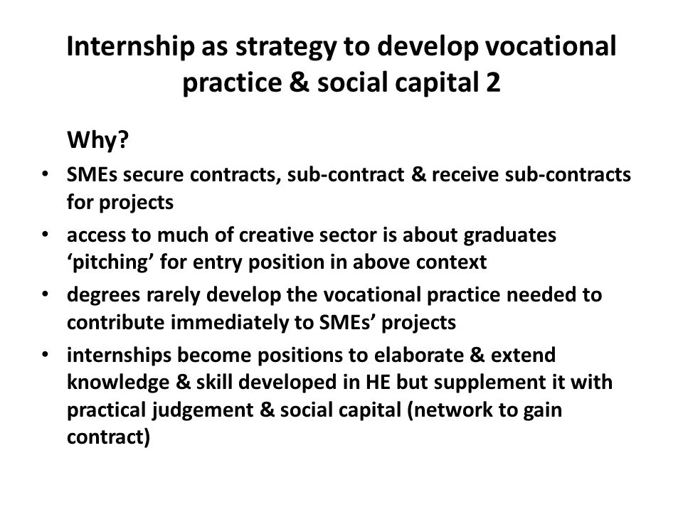 Internship as strategy to develop vocational practice & social capital 2 Why.