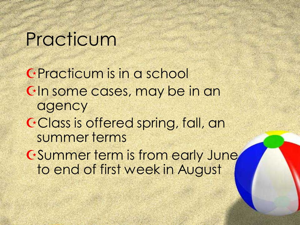 Next Practicum deadline ZSeptember 15, 2008 ZDeadlines typically are in: ZSeptember for the spring term ZFebruary for the summer/fall terms