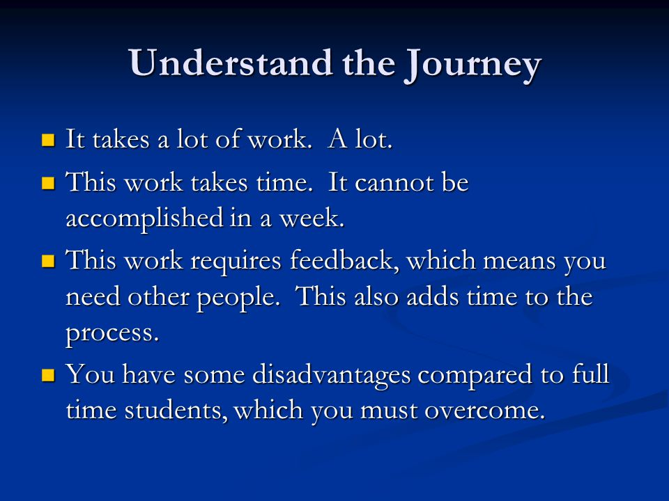 Understand the Journey It takes a lot of work.A lot.