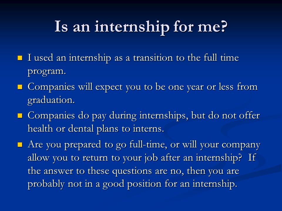 Is an internship for me.I used an internship as a transition to the full time program.