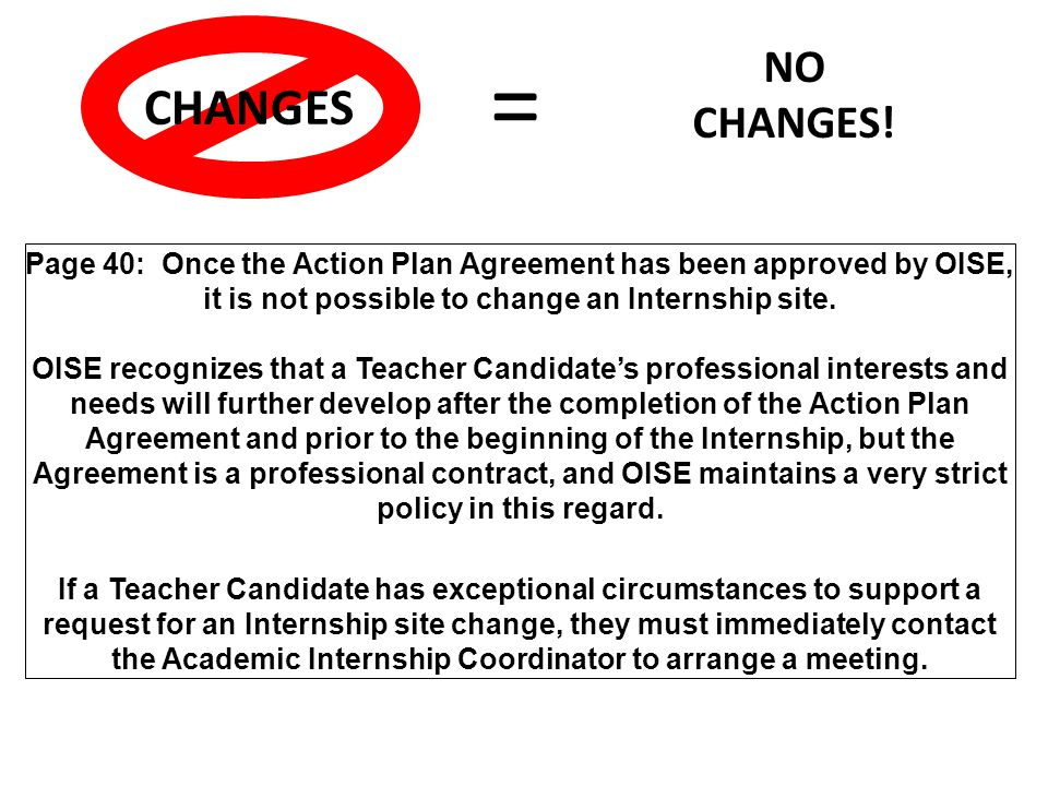 Page 40: Once the Action Plan Agreement has been approved by OISE, it is not possible to change an Internship site.