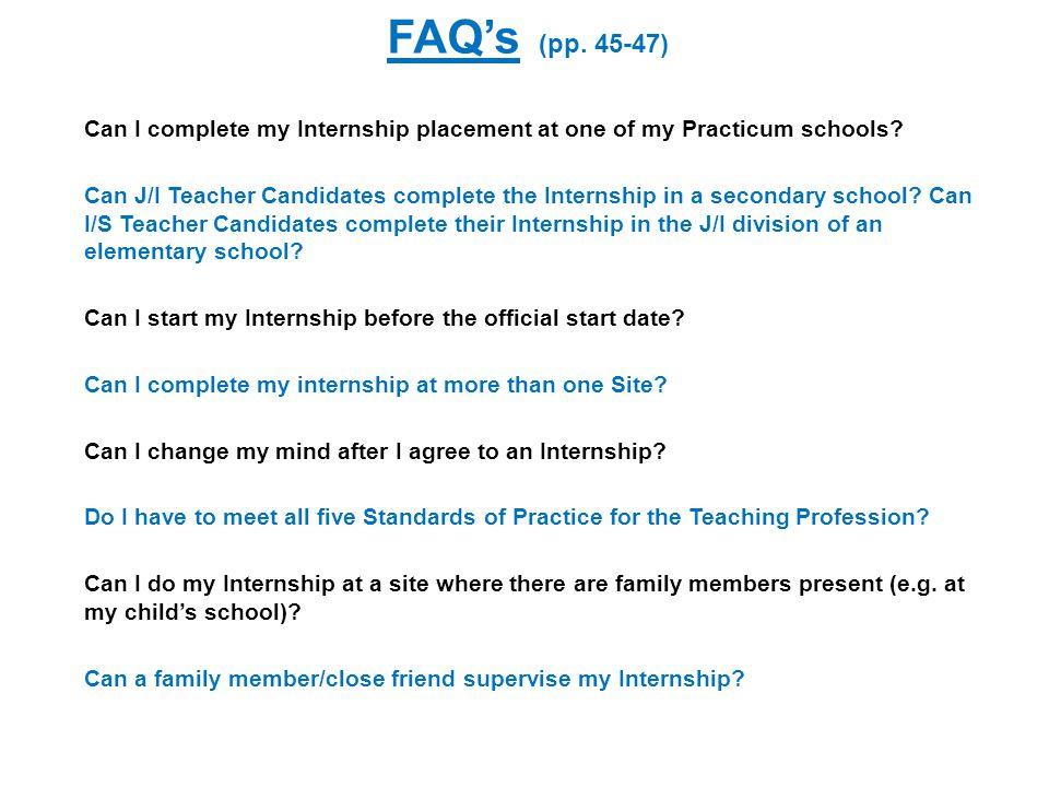 FAQ's (pp. 45-47) Can I complete my Internship placement at one of my Practicum schools.