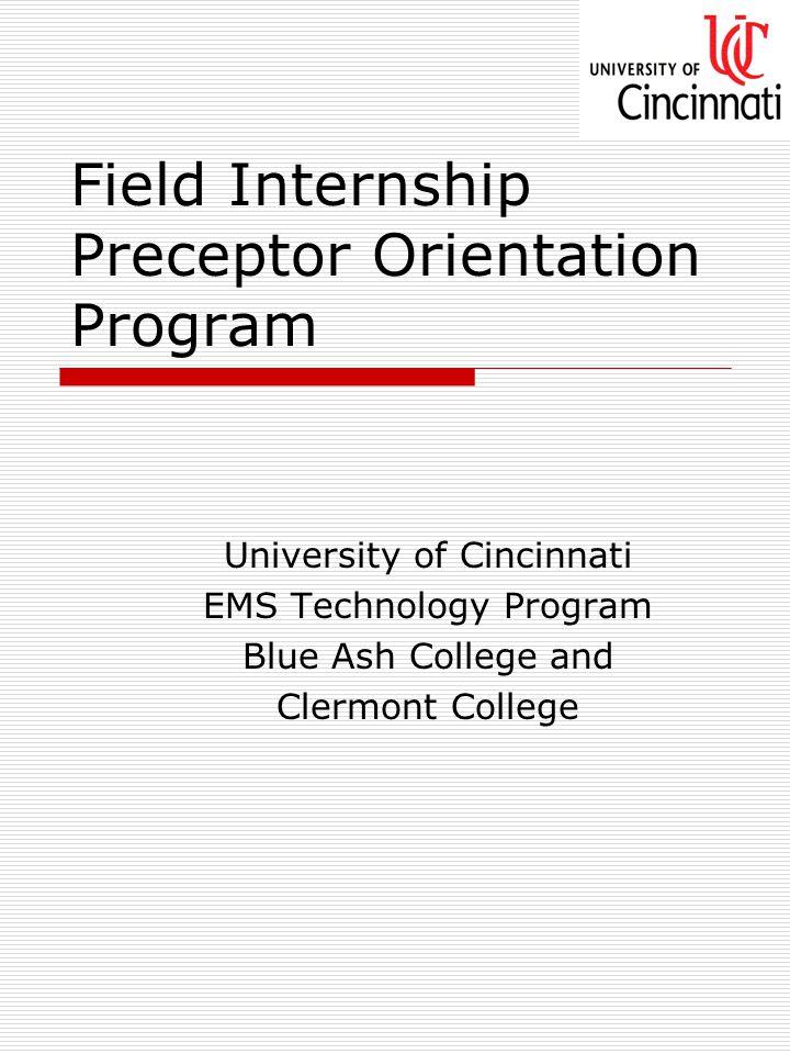 Field Internship Preceptor Orientation Program University of Cincinnati EMS Technology Program Blue Ash College and Clermont College