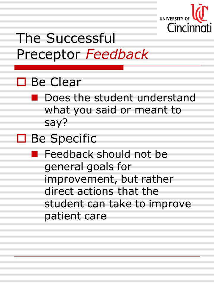 The Successful Preceptor Feedback  Be Clear Does the student understand what you said or meant to say.