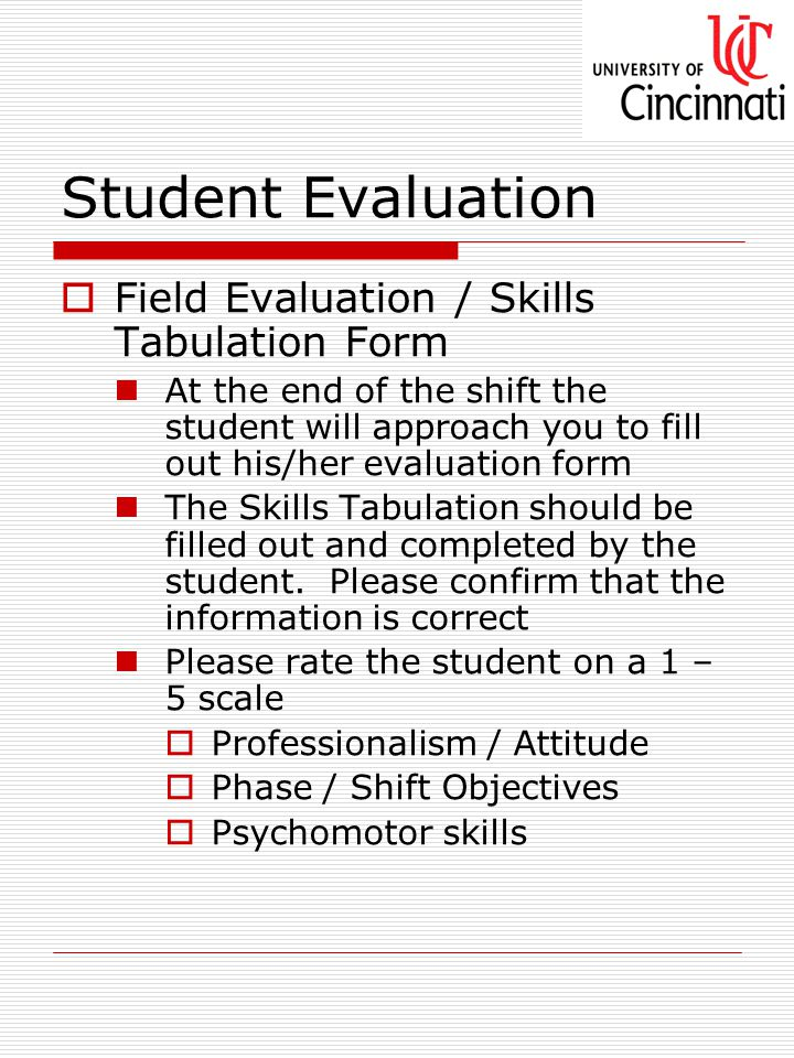 Student Evaluation  Field Evaluation / Skills Tabulation Form At the end of the shift the student will approach you to fill out his/her evaluation form The Skills Tabulation should be filled out and completed by the student.