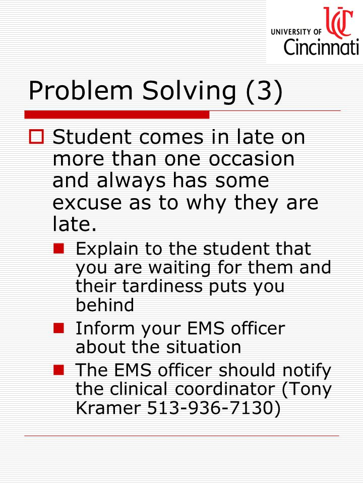 Problem Solving (3)  Student comes in late on more than one occasion and always has some excuse as to why they are late.