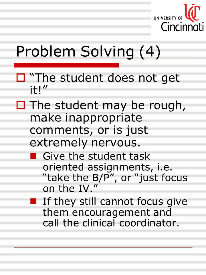 Problem Solving (4)  The student does not get it!  The student may be rough, make inappropriate comments, or is just extremely nervous.