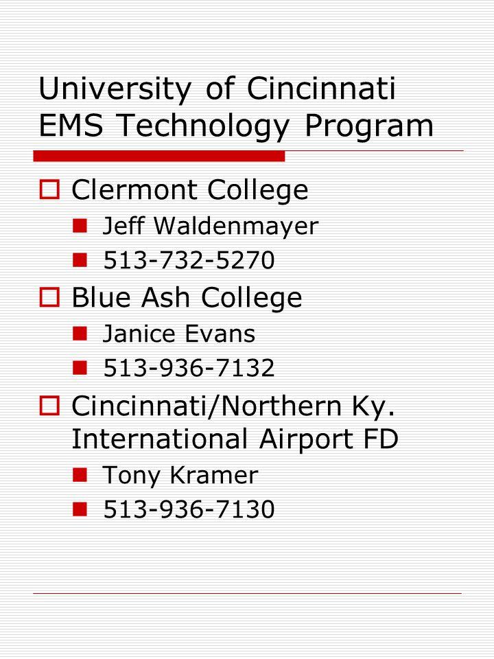 University of Cincinnati EMS Technology Program  Clermont College Jeff Waldenmayer 513-732-5270  Blue Ash College Janice Evans 513-936-7132  Cincinnati/Northern Ky.