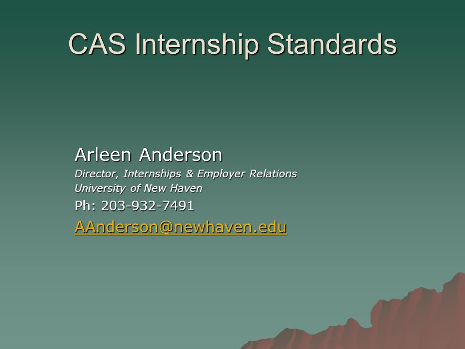 CAS Internship Standards Arleen Anderson Director, Internships & Employer Relations University of New Haven Ph: 203-932-7491 AAnderson@newhaven.edu