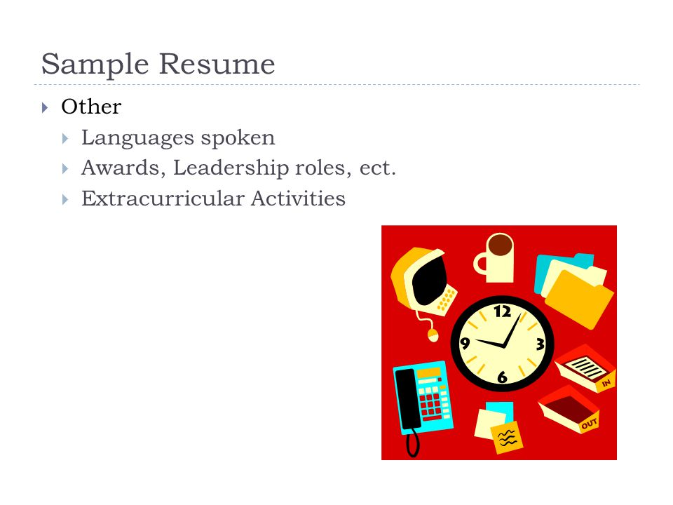 Sample Resume  Other  Languages spoken  Awards, Leadership roles, ect.  Extracurricular Activities