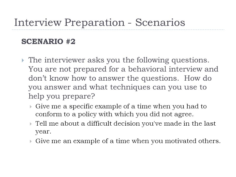 Interview Preparation - Scenarios SCENARIO #2  The interviewer asks you the following questions.