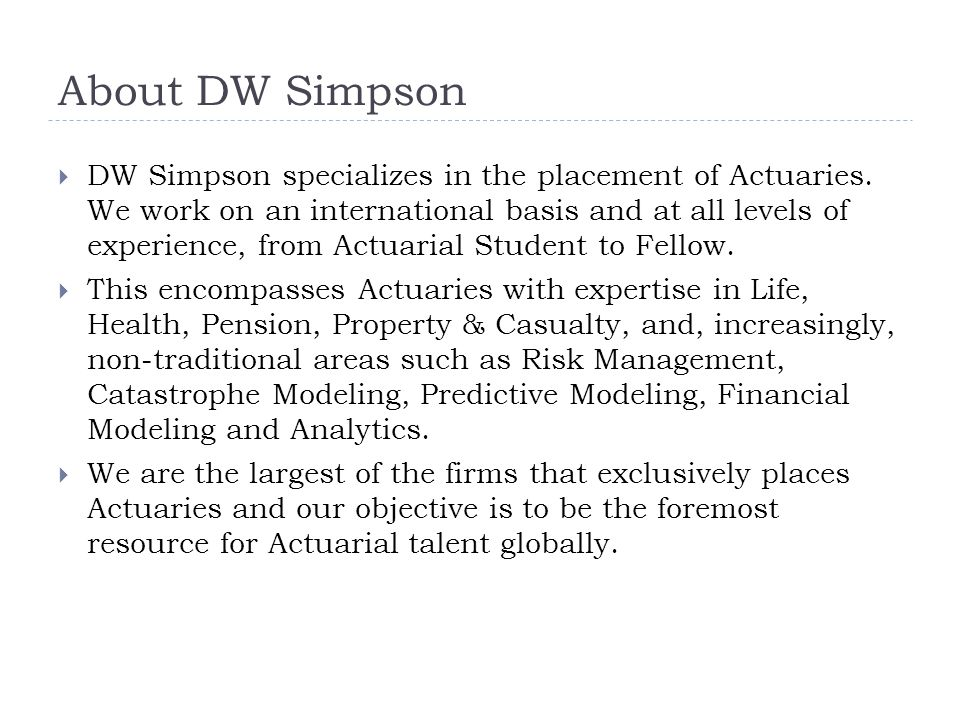About DW Simpson  DW Simpson specializes in the placement of Actuaries.