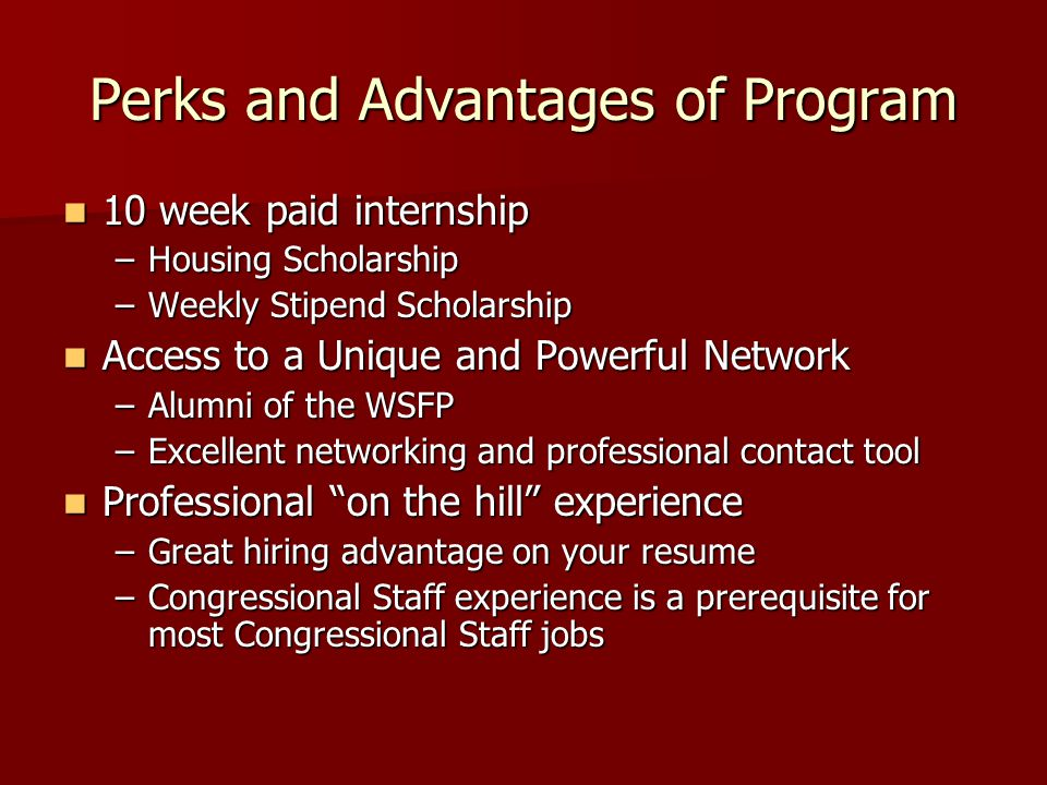Perks and Advantages of Program 10 week paid internship 10 week paid internship –Housing Scholarship –Weekly Stipend Scholarship Access to a Unique an