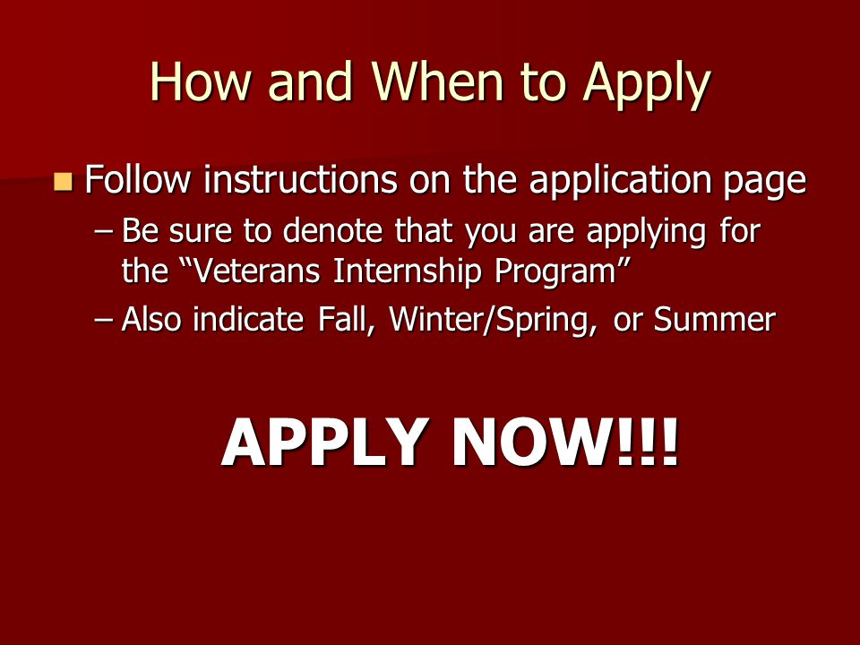How and When to Apply Follow instructions on the application page Follow instructions on the application page –Be sure to denote that you are applying
