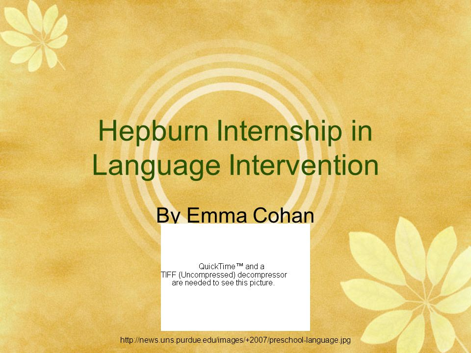 Hepburn Internship in Language Intervention By Emma Cohan http://news.uns.purdue.edu/images/+2007/preschool-language.jpg