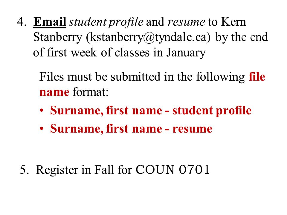 Files must be submitted in the following file name format: Surname, first name - student profile Surname, first name - resume 4.