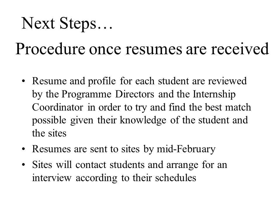 Procedure once resumes are received Resume and profile for each student are reviewed by the Programme Directors and the Internship Coordinator in orde