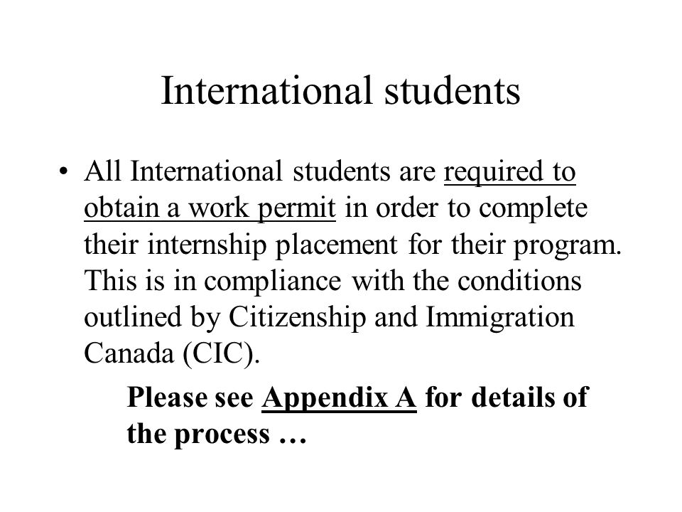 International students All International students are required to obtain a work permit in order to complete their internship placement for their progr