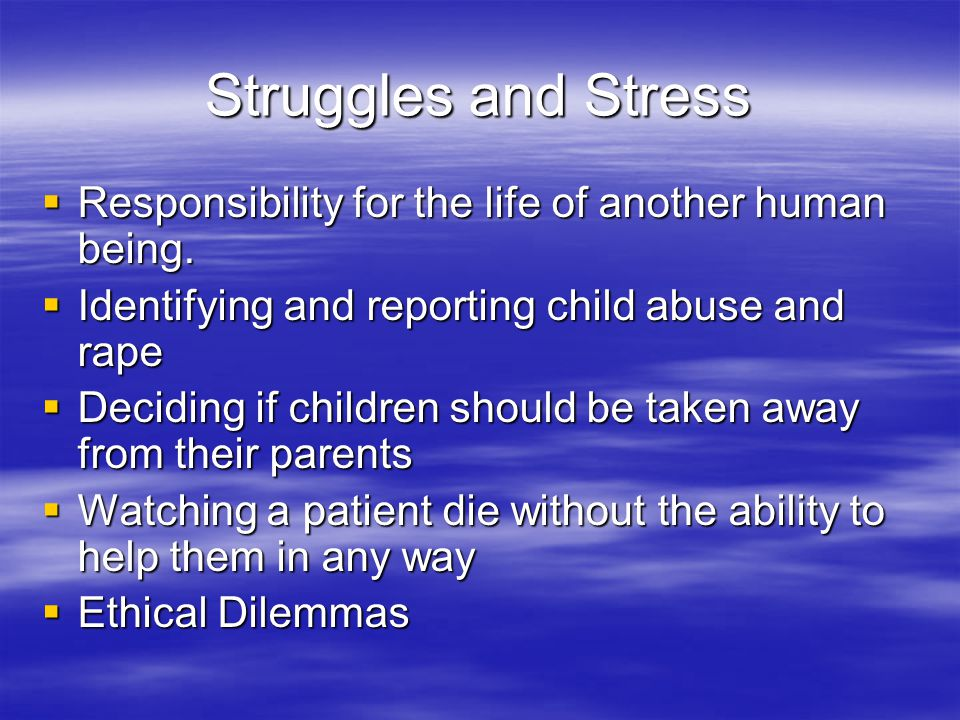 Struggles and Stress  Responsibility for the life of another human being.