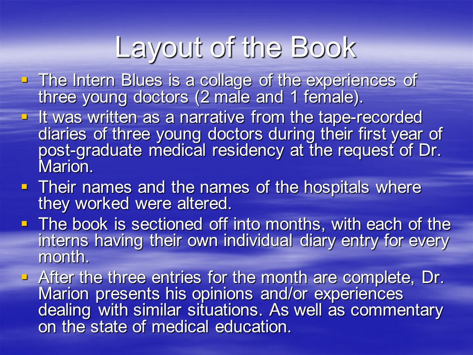 Layout of the Book  The Intern Blues is a collage of the experiences of three young doctors (2 male and 1 female).
