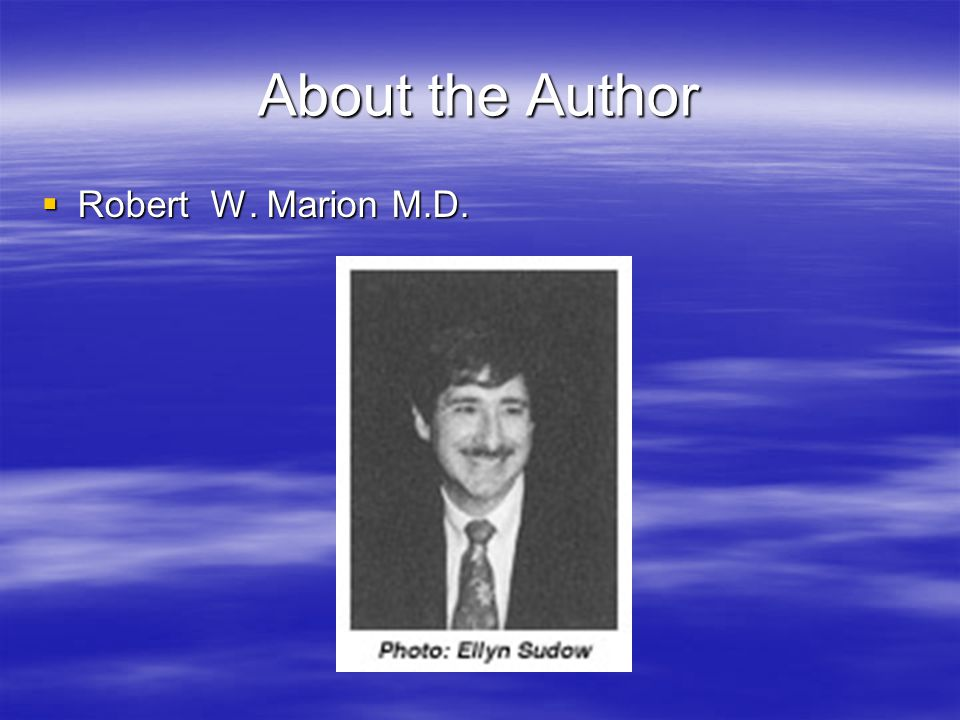About the Author  Robert W. Marion M.D.