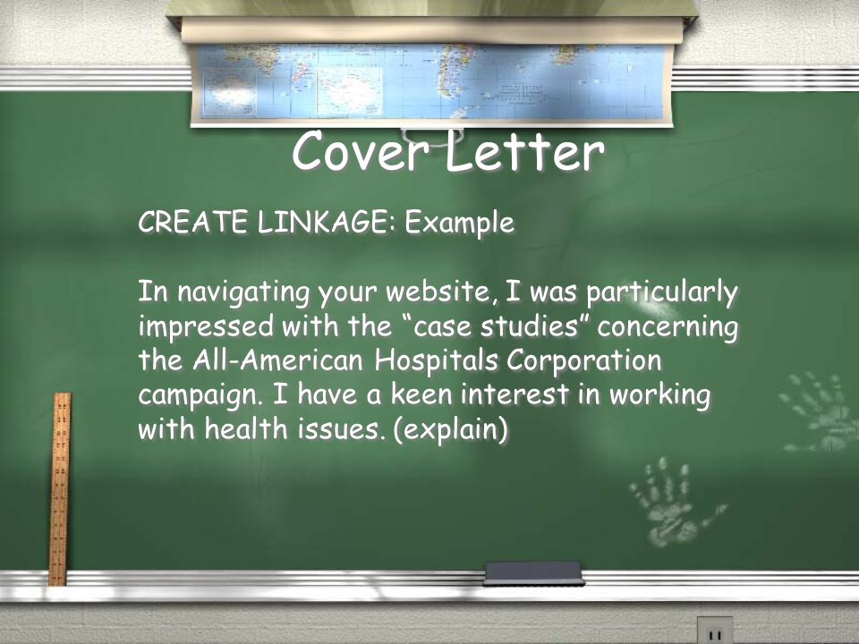 Cover Letter CREATE LINKAGE: Example In navigating your website, I was particularly impressed with the case studies concerning the All-American Hospitals Corporation campaign.