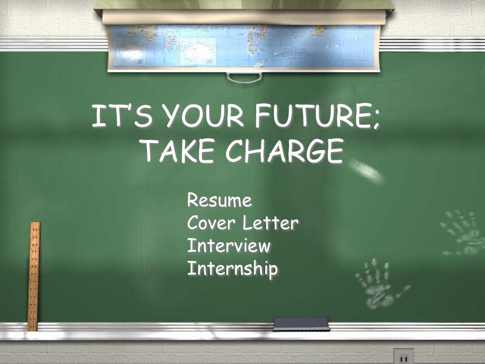 IT'S YOUR FUTURE; TAKE CHARGE Resume Cover Letter Interview Internship Resume Cover Letter Interview Internship
