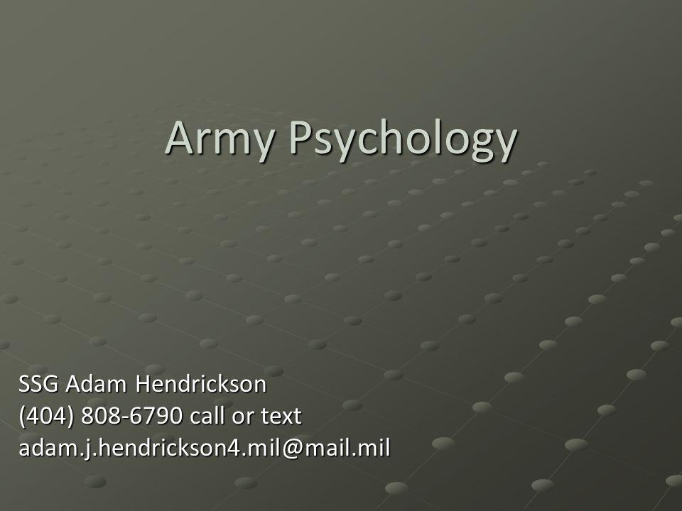 Army Psychology SSG Adam Hendrickson (404) 808-6790 call or text adam.j.hendrickson4.mil@mail.mil