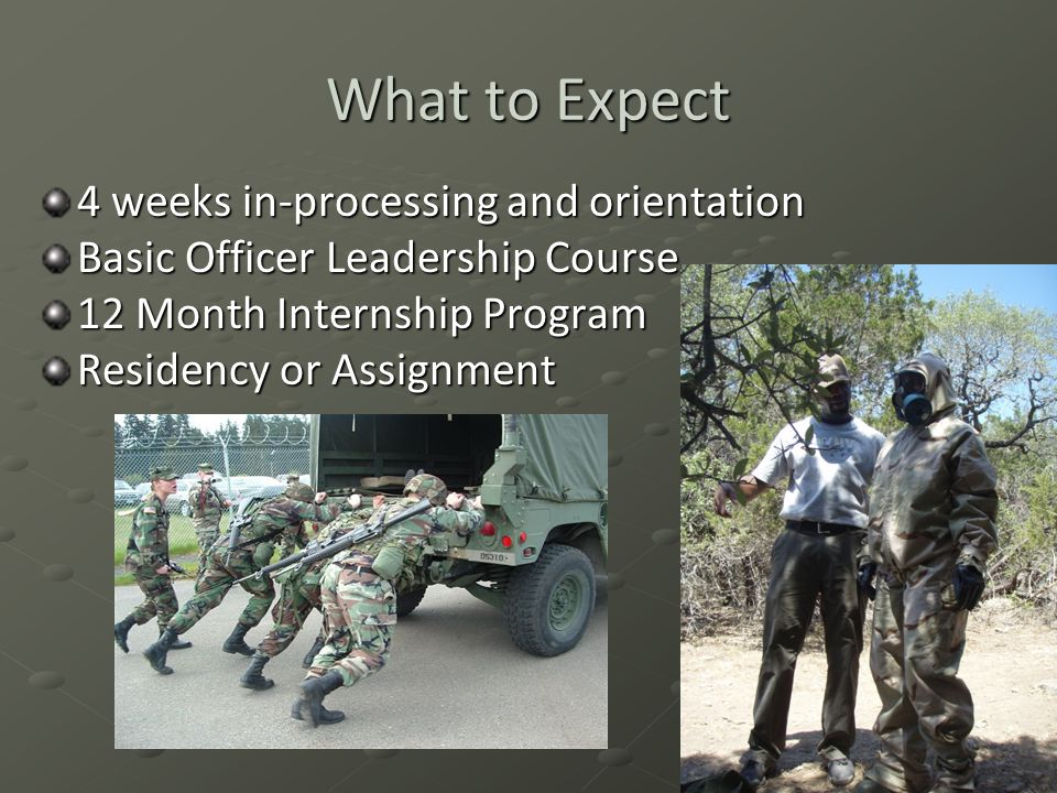 What to Expect 4 weeks in-processing and orientation Basic Officer Leadership Course 12 Month Internship Program Residency or Assignment