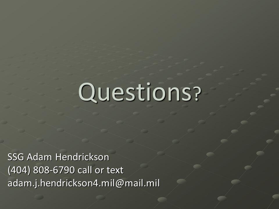 Questions ? SSG Adam Hendrickson (404) 808-6790 call or text adam.j.hendrickson4.mil@mail.mil