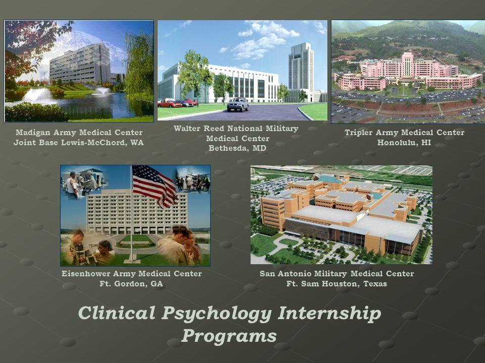 Clinical Psychology Internship Programs Madigan Army Medical Center Joint Base Lewis-McChord, WA Tripler Army Medical Center Honolulu, HI Eisenhower Army Medical Center Ft.