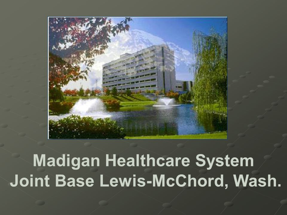 Madigan Healthcare System Joint Base Lewis-McChord, Wash.