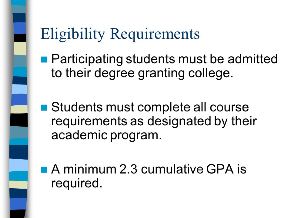 Eligibility Requirements Participating students must be admitted to their degree granting college.