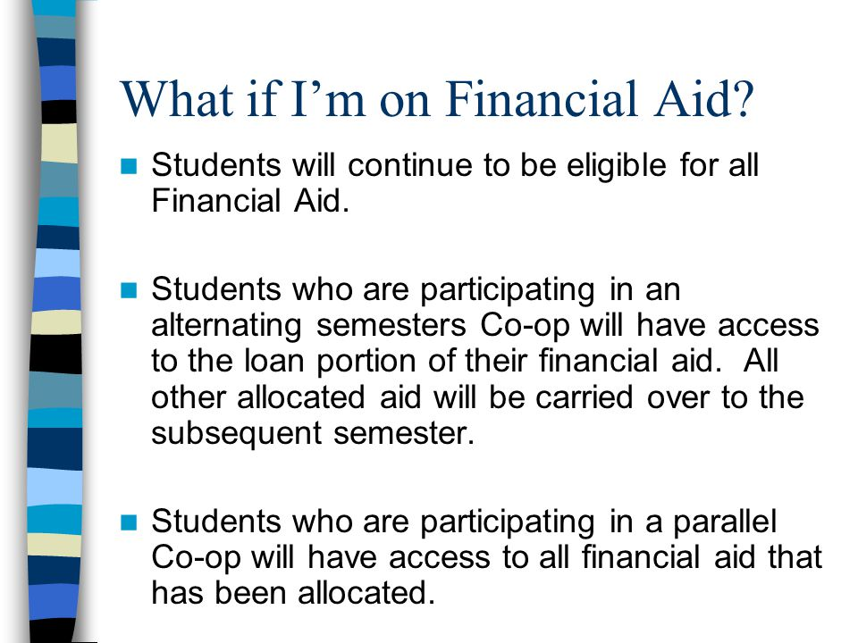 What if I'm on Financial Aid? Students will continue to be eligible for all Financial Aid. Students who are participating in an alternating semesters