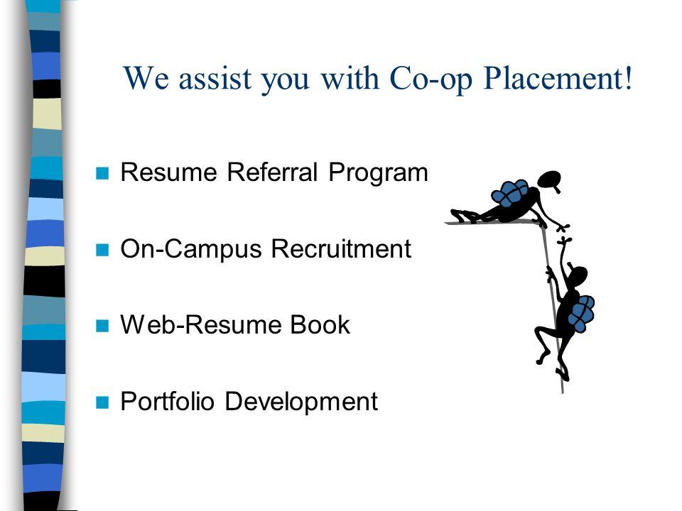 We assist you with Co-op Placement! Resume Referral Program On-Campus Recruitment Web-Resume Book Portfolio Development